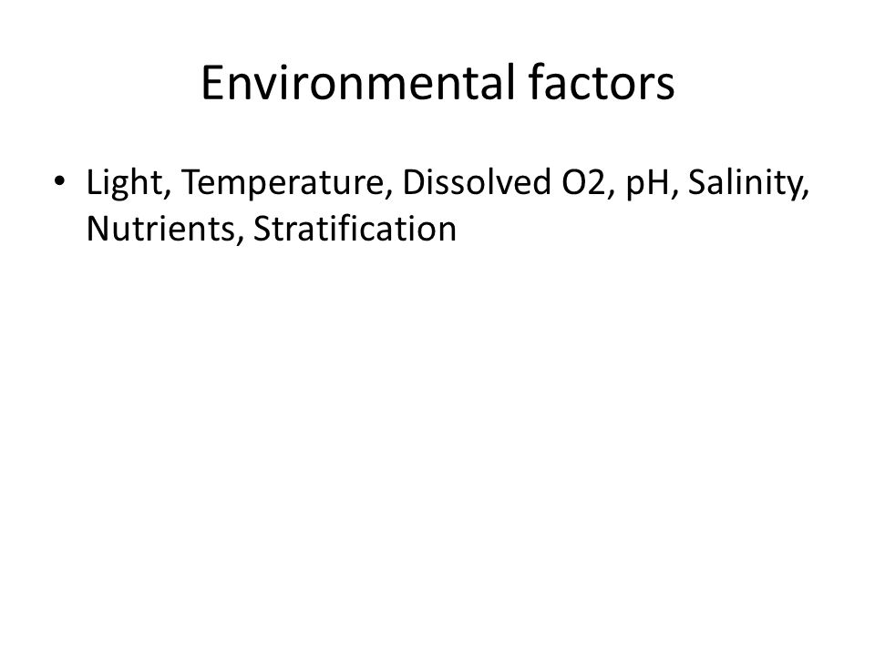 Environmental factors Light, Temperature, Dissolved O2, pH, Salinity, Nutrients, Stratification