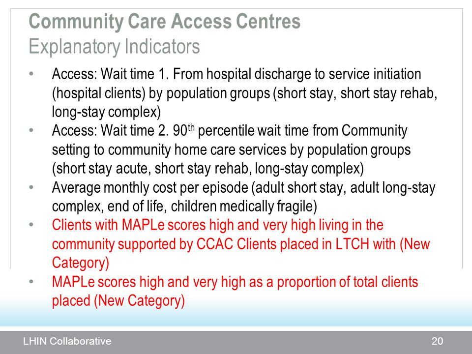 Community Care Access Centres Explanatory Indicators Access: Wait time 1. From hospital discharge to service initiation (hospital clients) by populati