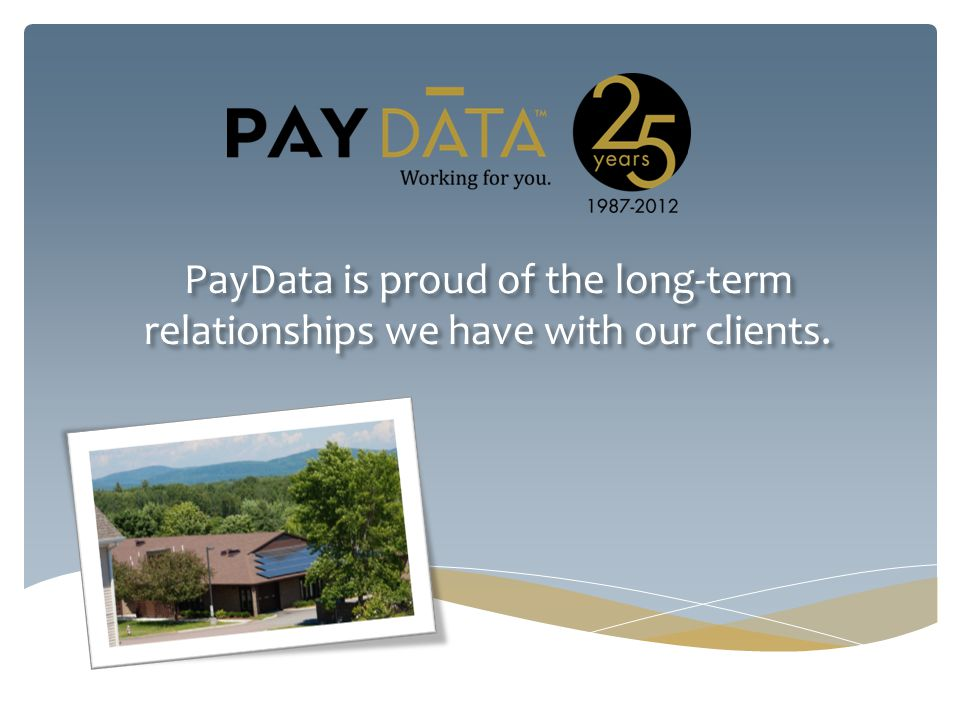 PayData is proud of the long-term relationships we have with our clients.