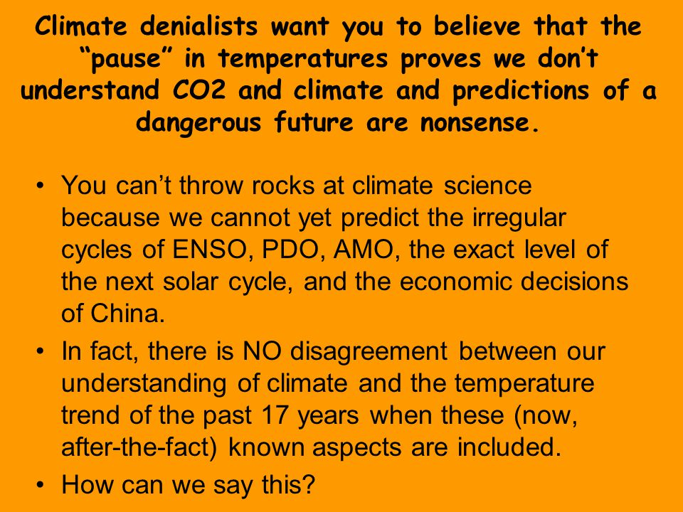 Climate denialists want you to believe that the pause in temperatures proves we don't understand CO2 and climate and predictions of a dangerous future are nonsense.