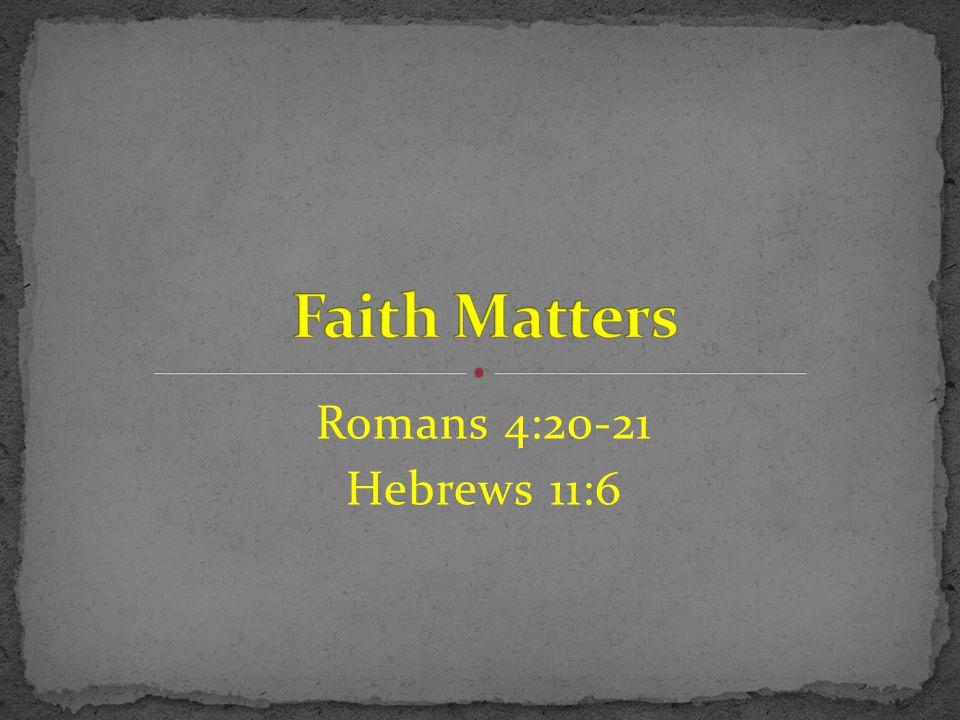 Romans 4:20-21 Hebrews 11:6