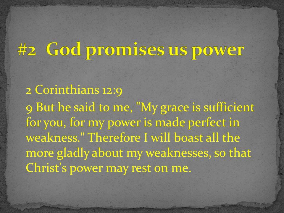 2 Corinthians 12:9 9 But he said to me,