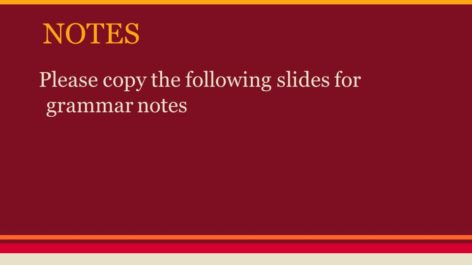 NOTES Please copy the following slides for grammar notes