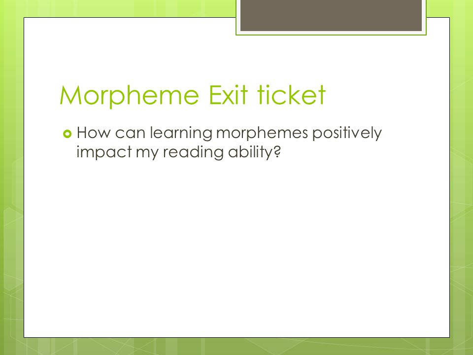 Morpheme Exit ticket  How can learning morphemes positively impact my reading ability