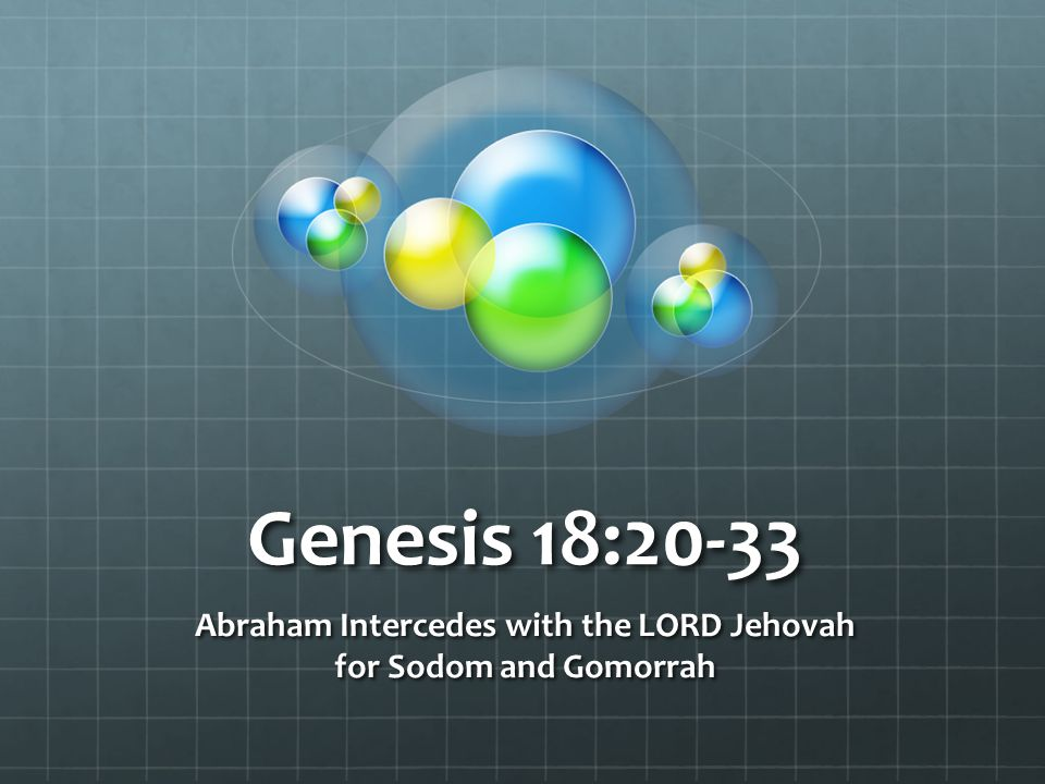 Genesis 18:20-33 Abraham Intercedes with the LORD Jehovah for Sodom and Gomorrah