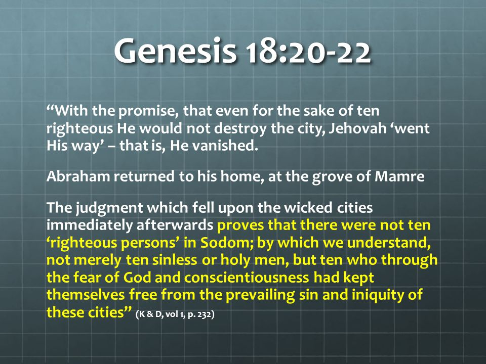 "Genesis 18:20-22 ""With the promise, that even for the sake of ten righteous He would not destroy the city, Jehovah 'went His way' – that is, He vanish"