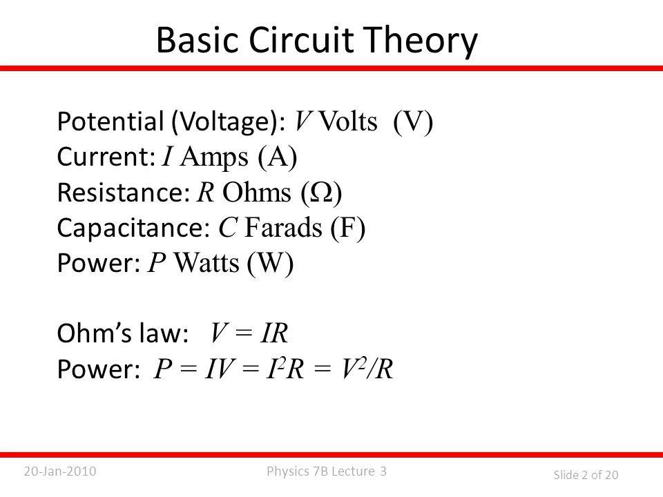 Physics 7B Lecture 320-Jan-2010 Slide 3 of 20 Example Question A battery of 6.0V is connected to a purely resistive lamp and a current of 2.0 A flows.