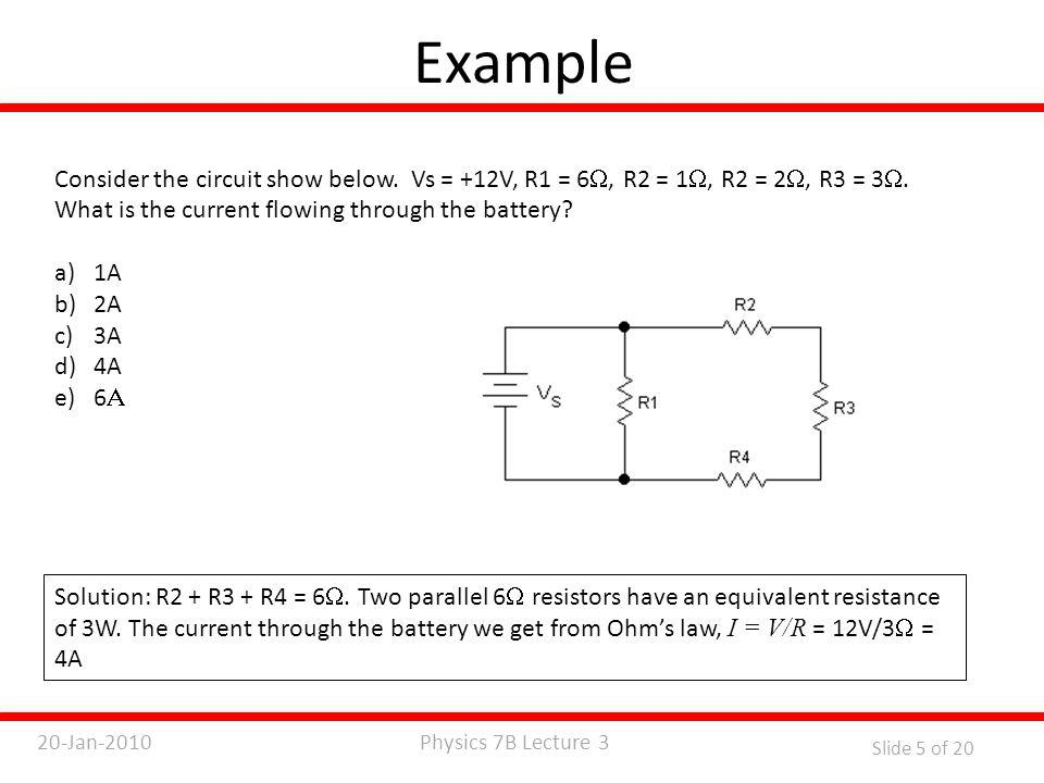 Physics 7B Lecture 320-Jan-2010 Slide 5 of 20 Example Consider the circuit show below.