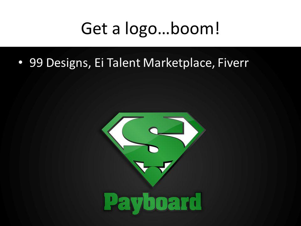 Get a logo…boom! 99 Designs, Ei Talent Marketplace, Fiverr