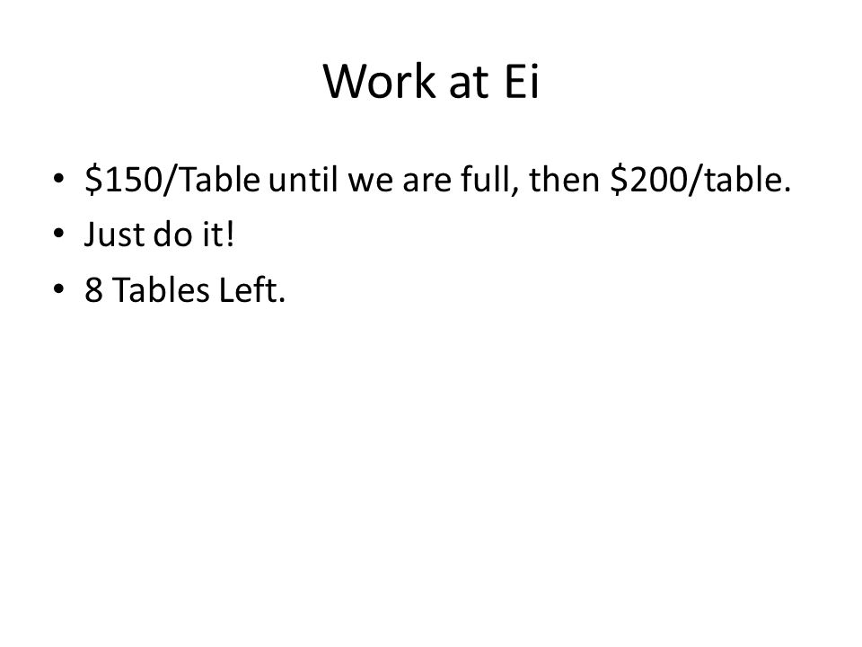 Work at Ei $150/Table until we are full, then $200/table. Just do it! 8 Tables Left.