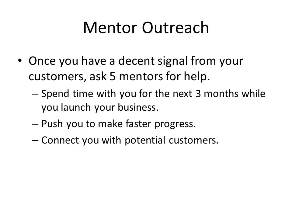 Investor Outreach Same Approach as with Customers Start Talking Before Asking for Investment – But don't waste their time.