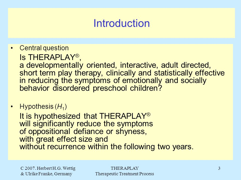 C 2007. Herbert H.G. Wettig & Ulrike Franke, Germany THERAPLAY Therapeutic Treatment Process 3 Introduction Central question Is THERAPLAY ®, a develop
