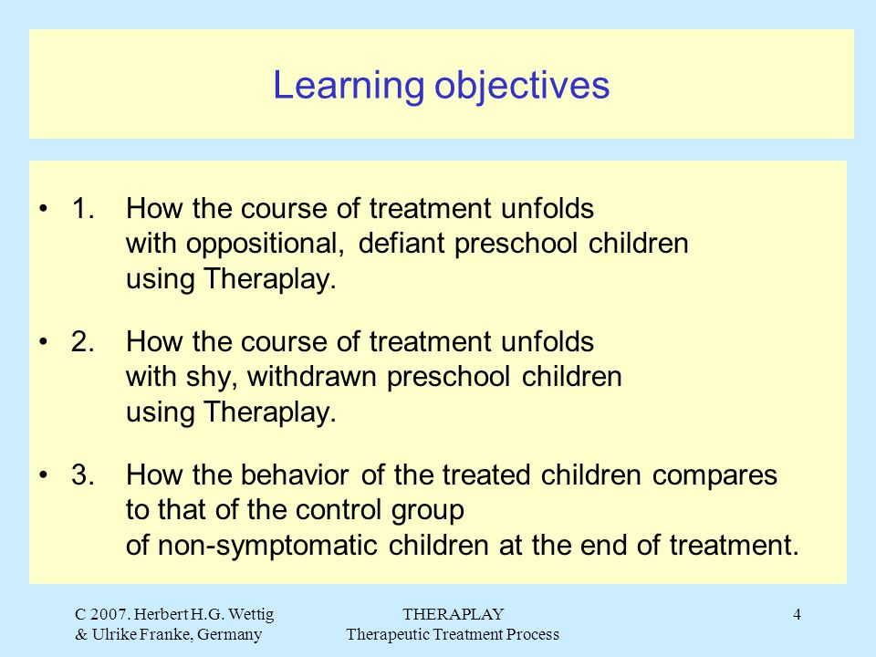 C 2007. Herbert H.G. Wettig & Ulrike Franke, Germany THERAPLAY Therapeutic Treatment Process 4 Learning objectives 1. How the course of treatment unfo