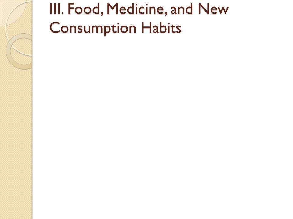 III. Food, Medicine, and New Consumption Habits