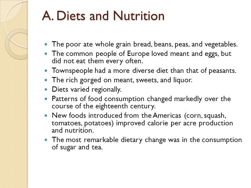 A. Diets and Nutrition The poor ate whole grain bread, beans, peas, and vegetables.