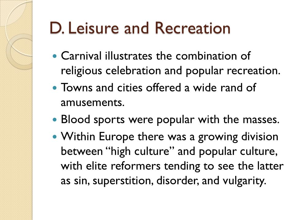D. Leisure and Recreation Carnival illustrates the combination of religious celebration and popular recreation. Towns and cities offered a wide rand o