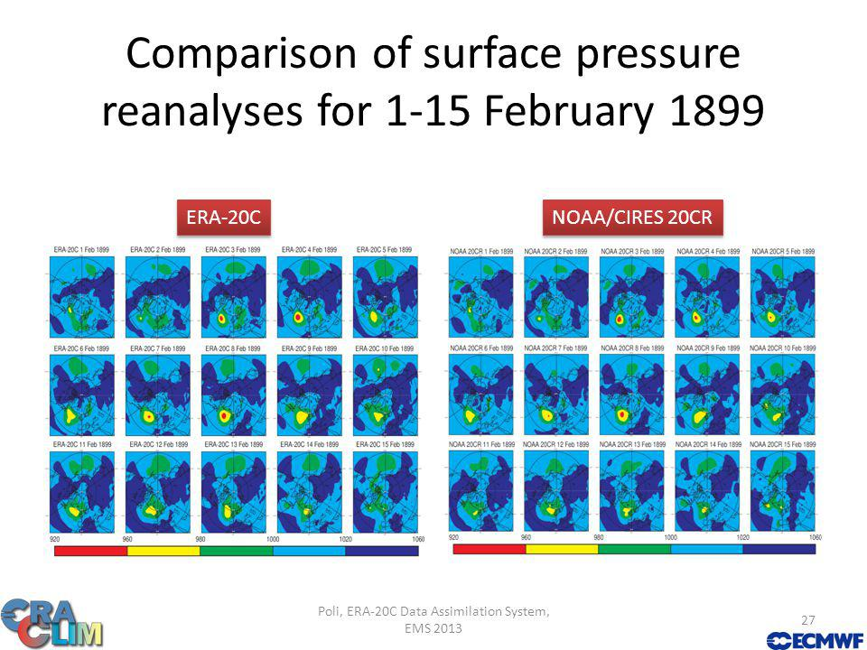 Comparison of surface pressure reanalyses for 1-15 February 1899 Poli, ERA-20C Data Assimilation System, EMS 2013 27 ERA-20C NOAA/CIRES 20CR