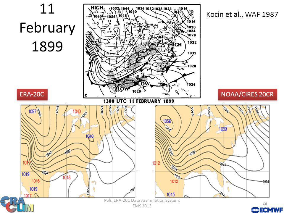 11 February 1899 Kocin et al., WAF 1987 Poli, ERA-20C Data Assimilation System, EMS 2013 28 ERA-20C NOAA/CIRES 20CR
