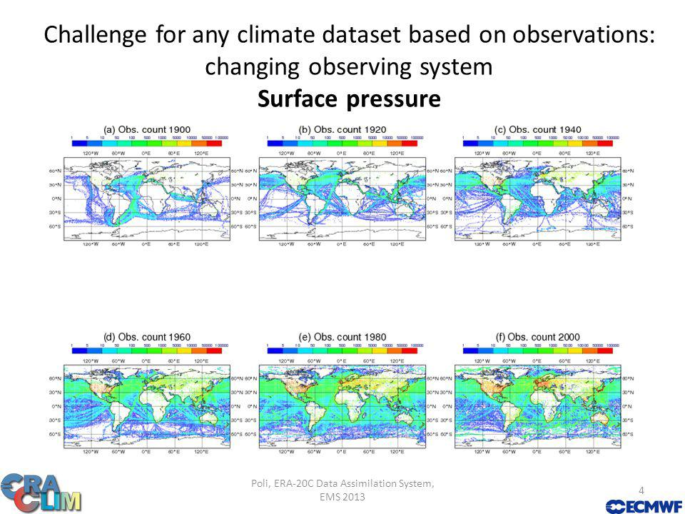 Challenge for any climate dataset based on observations: changing observing system Surface pressure Poli, ERA-20C Data Assimilation System, EMS 2013 4