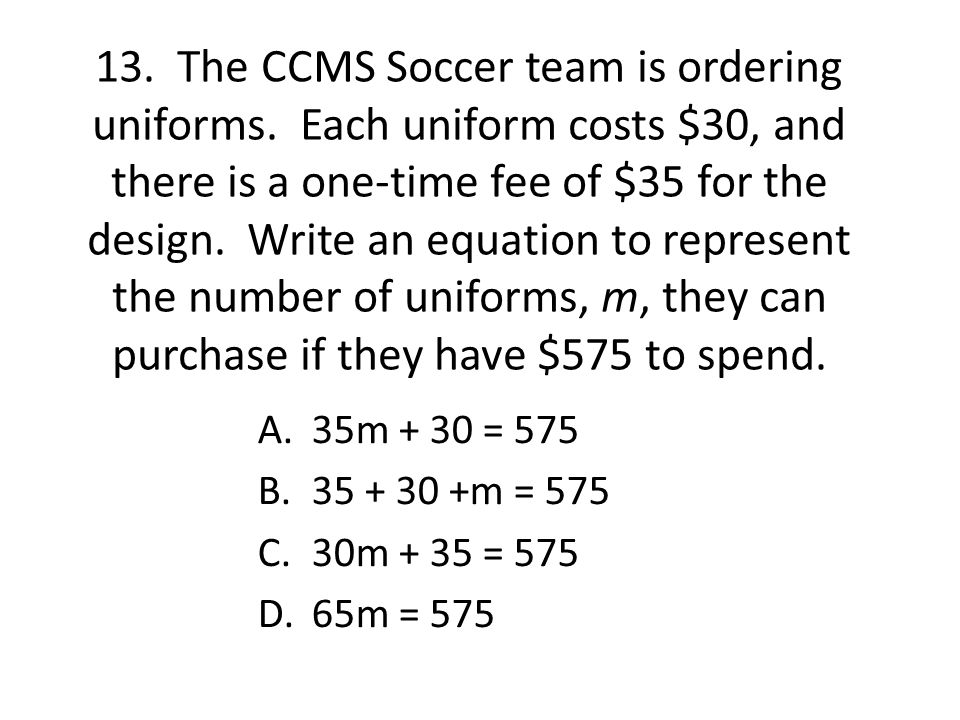 13. The CCMS Soccer team is ordering uniforms.