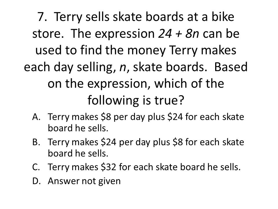 7. Terry sells skate boards at a bike store.