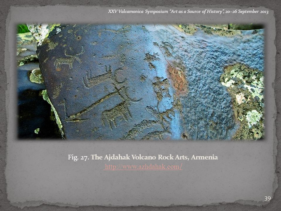 "a a b 39 a b XXV Valcamonica Symposium ""Art as a Source of History"", 20–26 September 2013 a b c Fig. 27. The Ajdahak Volcano Rock Arts, Armenia http:/"
