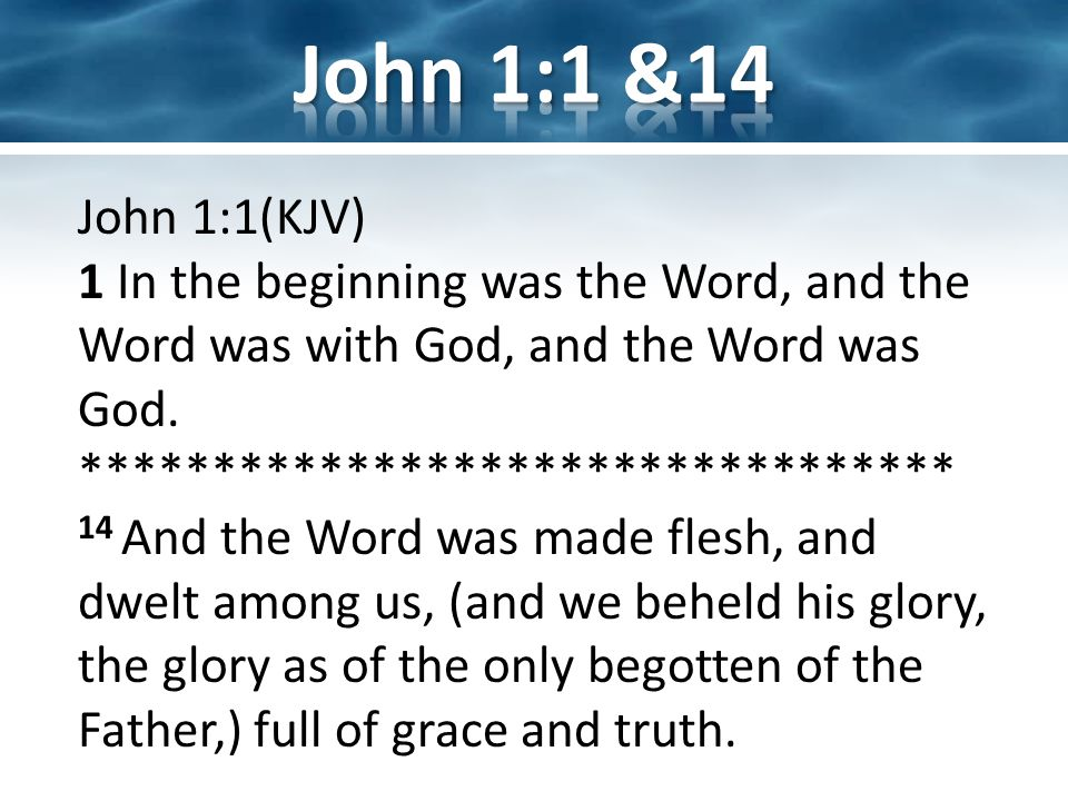 John 1:1(KJV) 1 In the beginning was the Word, and the Word was with God, and the Word was God.