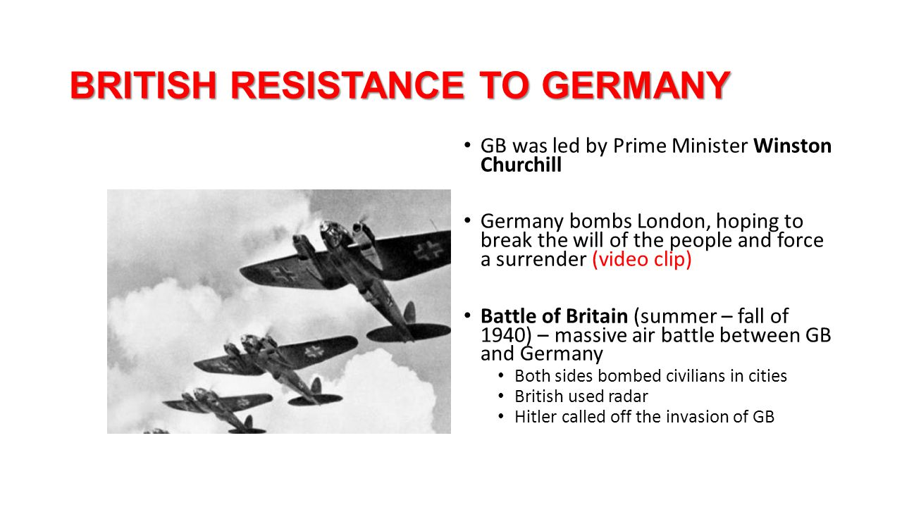 BRITISH RESISTANCE TO GERMANY GB was led by Prime Minister Winston Churchill Germany bombs London, hoping to break the will of the people and force a