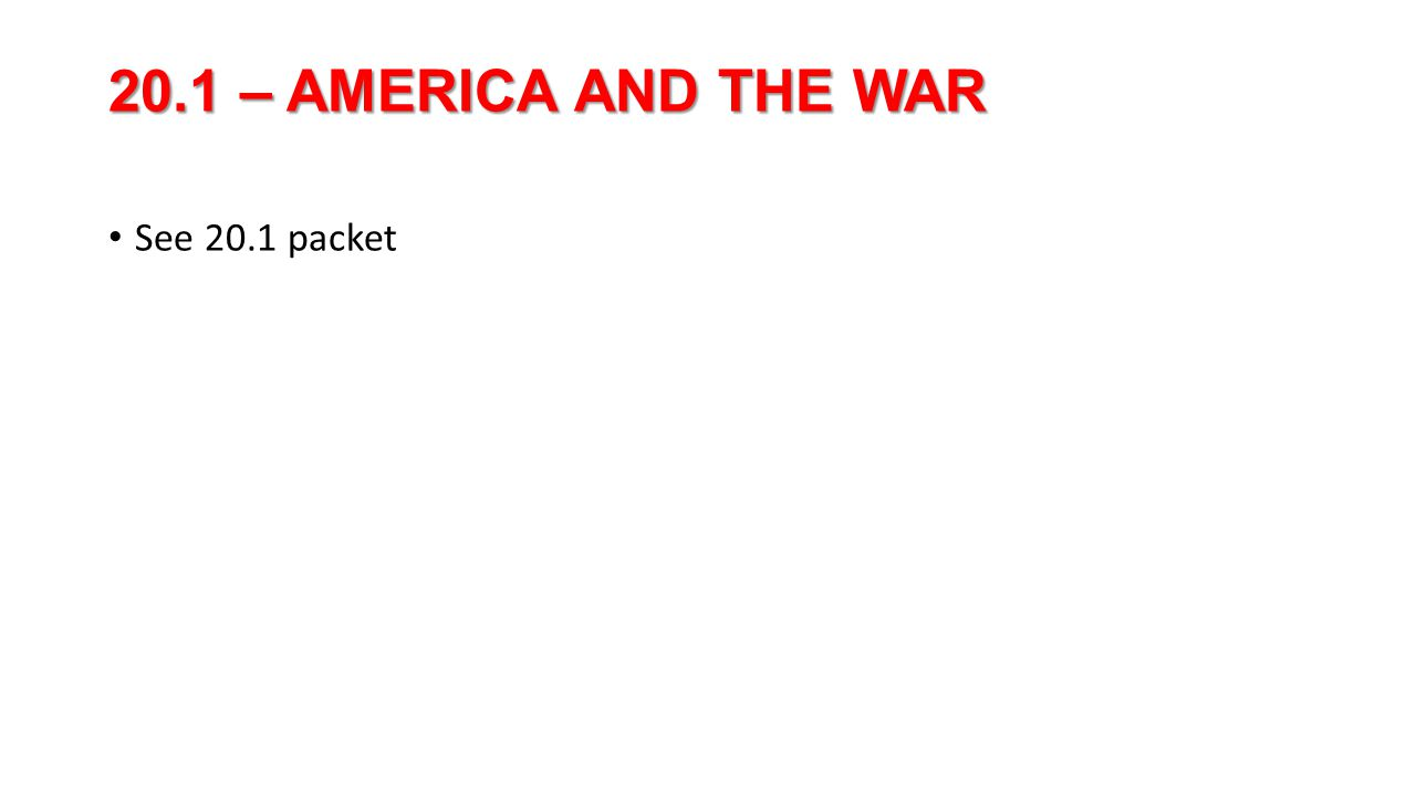 20.1 – AMERICA AND THE WAR See 20.1 packet