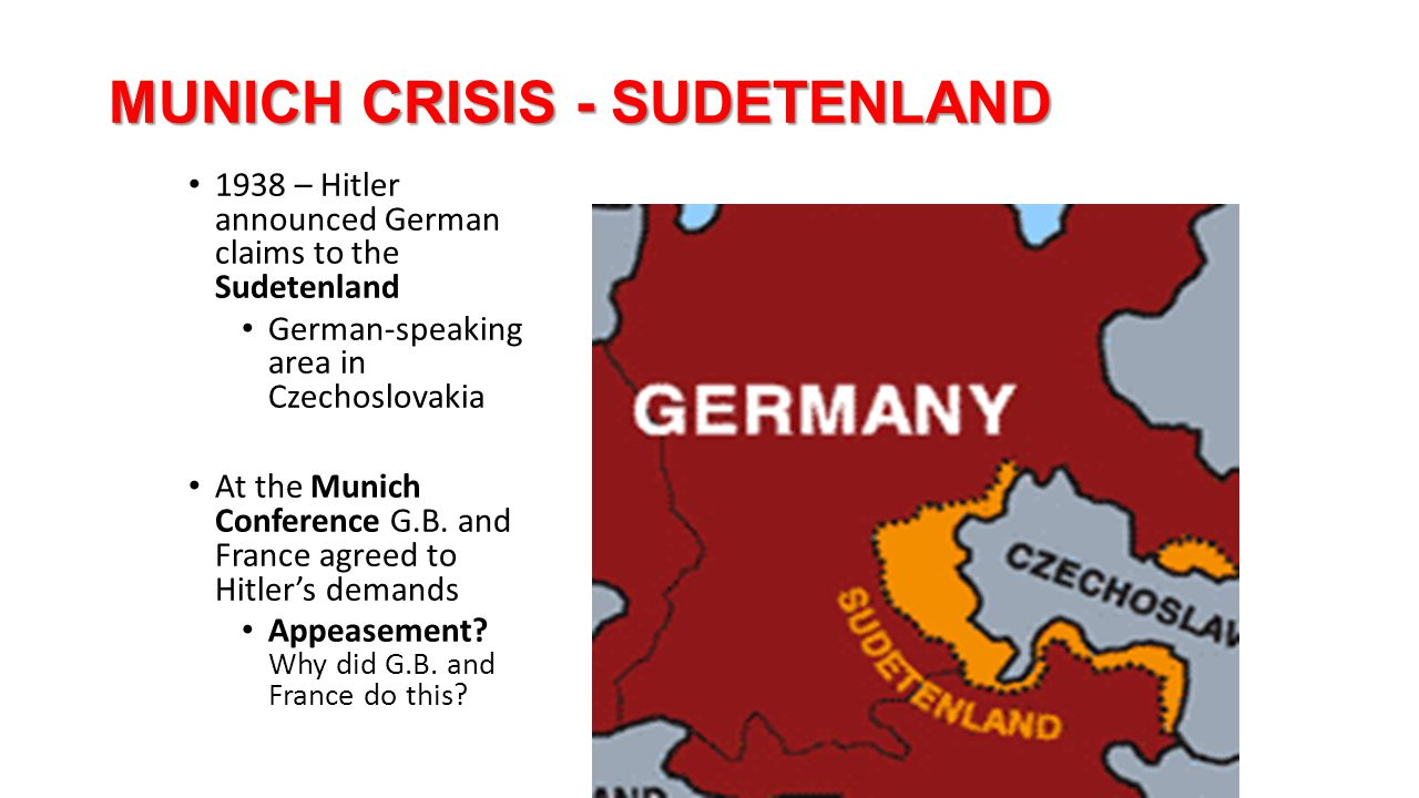 MUNICH CRISIS - SUDETENLAND 1938 – Hitler announced German claims to the Sudetenland German-speaking area in Czechoslovakia At the Munich Conference G