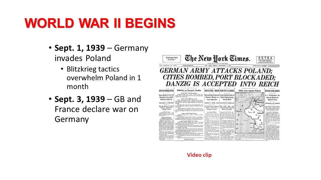 WORLD WAR II BEGINS Sept. 1, 1939 – Germany invades Poland Blitzkrieg tactics overwhelm Poland in 1 month Sept. 3, 1939 – GB and France declare war on