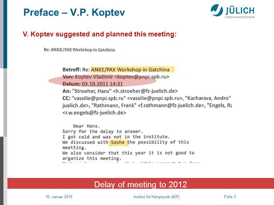 10. Januar 2015 Institut für Kernphysik (IKP) Folie 3 Delay of meeting to 2012 Preface – V.P.