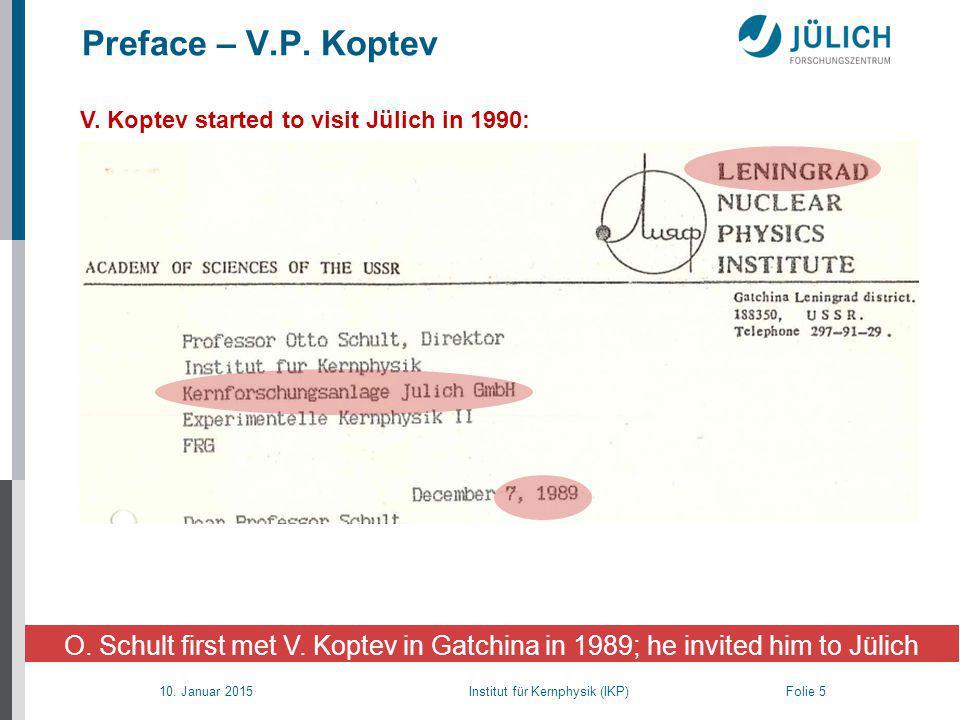 10. Januar 2015 Institut für Kernphysik (IKP) Folie 5 Preface – V.P.
