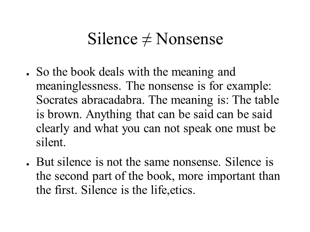 Silence ≠ Nonsense ● So the book deals with the meaning and meaninglessness.