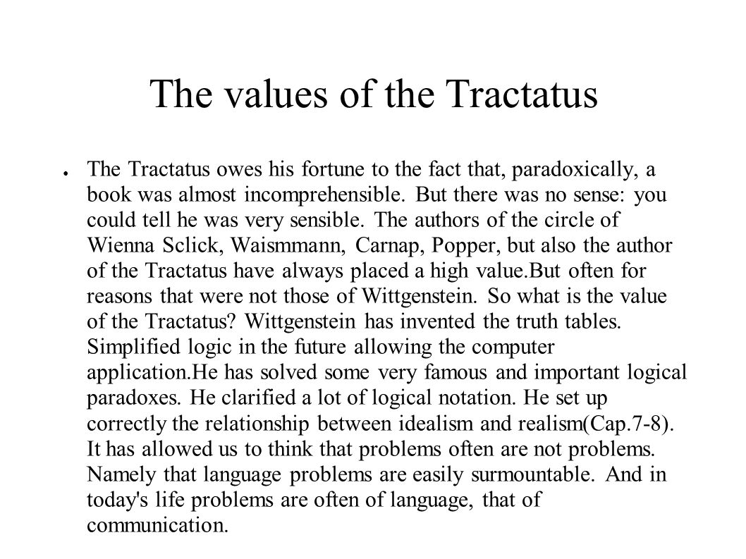 The values ​​ of the Tractatus ● The Tractatus owes his fortune to the fact that, paradoxically, a book was almost incomprehensible.