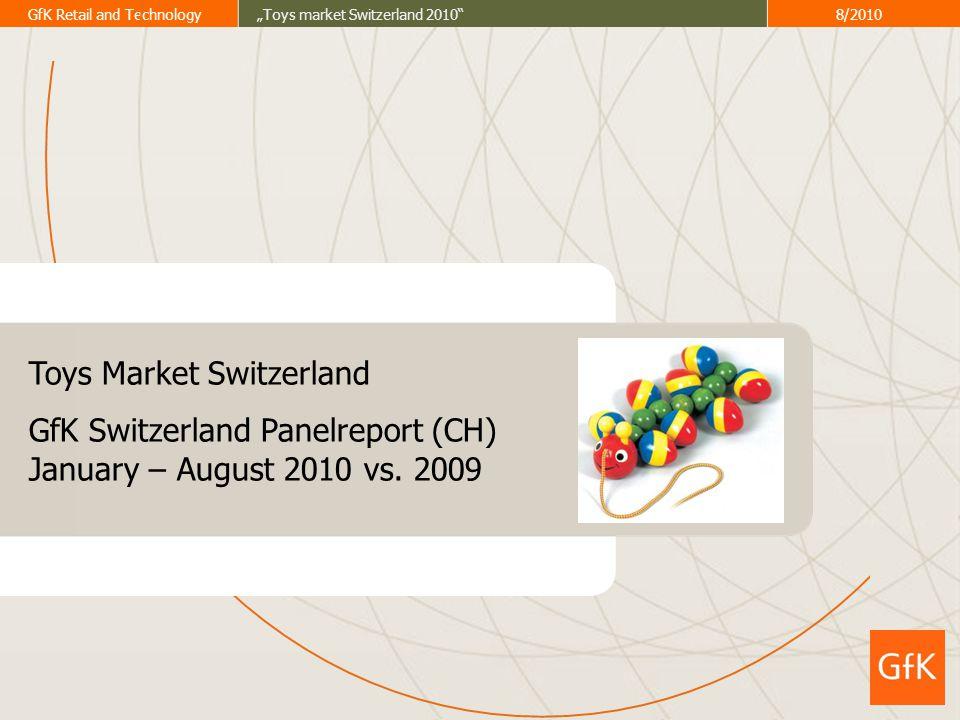 """GfK Retail and Technology""""Toys market Switzerland 2010 8/2010 GfK – Growth from Knowledge Der GfK Markt Monitor Schweiz ist die Währung im Schweizer Detailhandel."""