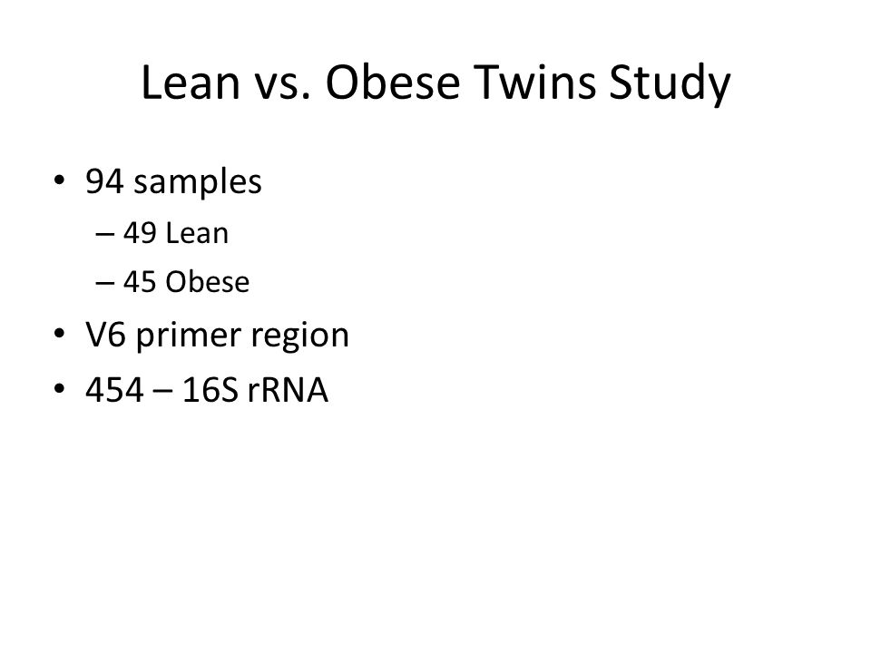 94 samples – 49 Lean – 45 Obese V6 primer region 454 – 16S rRNA