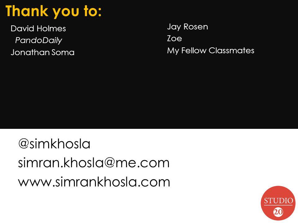 David Holmes PandoDaily Jonathan Soma Thank you to: Jay Rosen Zoe My Fellow Classmates @simkhosla simran.khosla@me.com www.simrankhosla.com