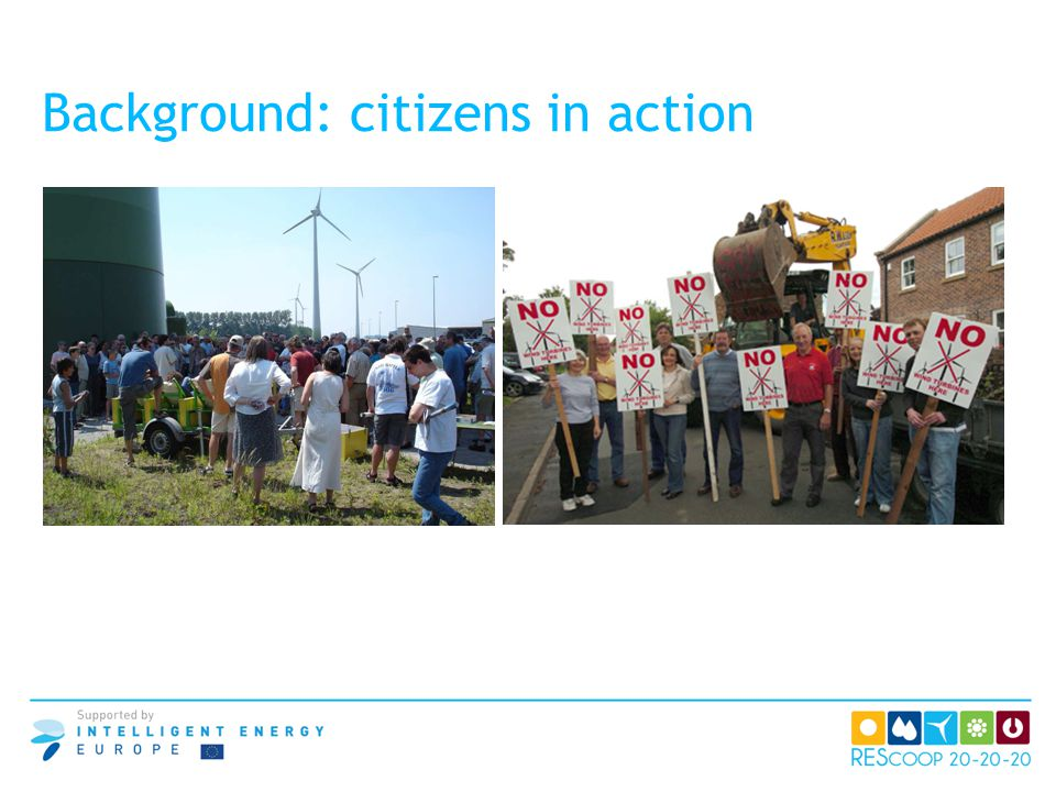 At the same time: citizens create hundreds of REScoops, investing in renewable energy, all over Europe, where as, others form action groups against large windfarms of big companies the 'REScoop 20-20-20 project' helps to improve social acceptance of RES-e generation with its proven model of local cooperative citizen involvement, and will foster the creation of new REScoops all over Europe