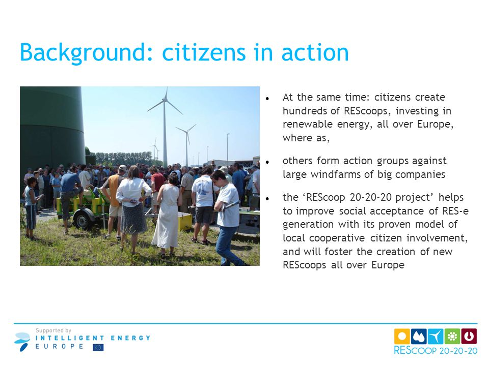 At the same time: citizens create hundreds of REScoops, investing in renewable energy, all over Europe, where as, others form action groups against la