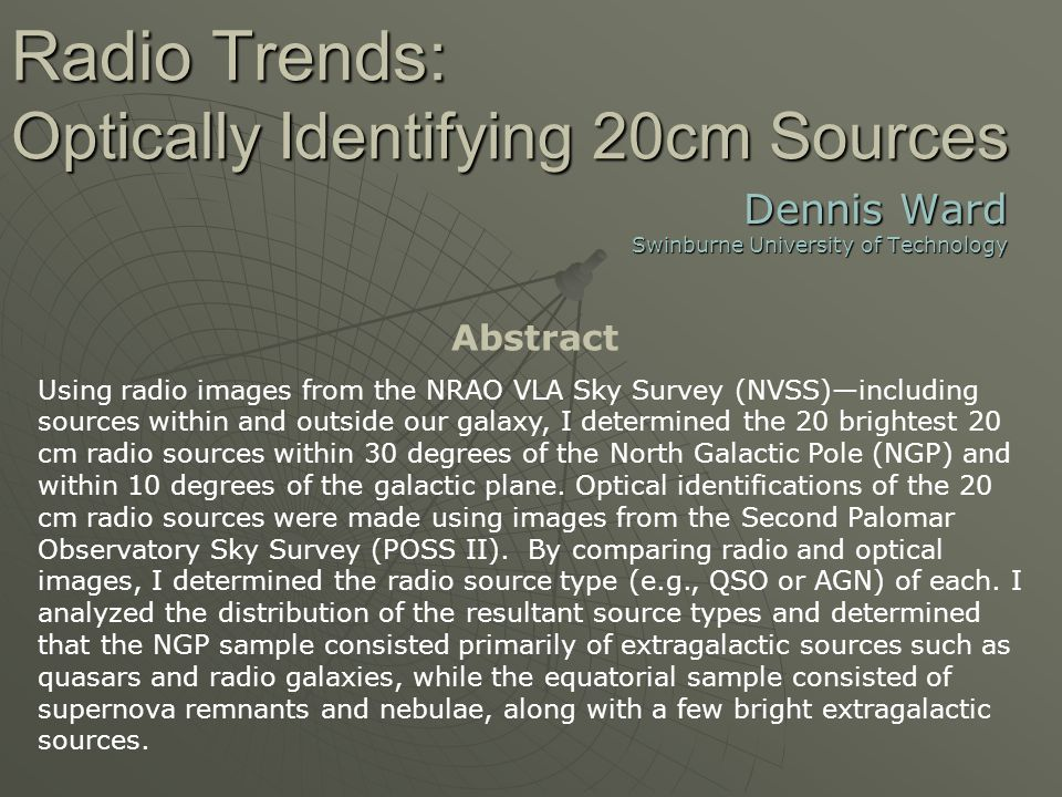 Radio Trends: Optically Identifying 20cm Sources Dennis Ward Swinburne University of Technology Abstract Using radio images from the NRAO VLA Sky Surv