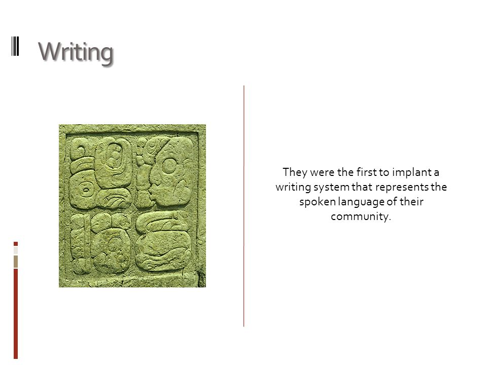 Writing They were the first to implant a writing system that represents the spoken language of their community.