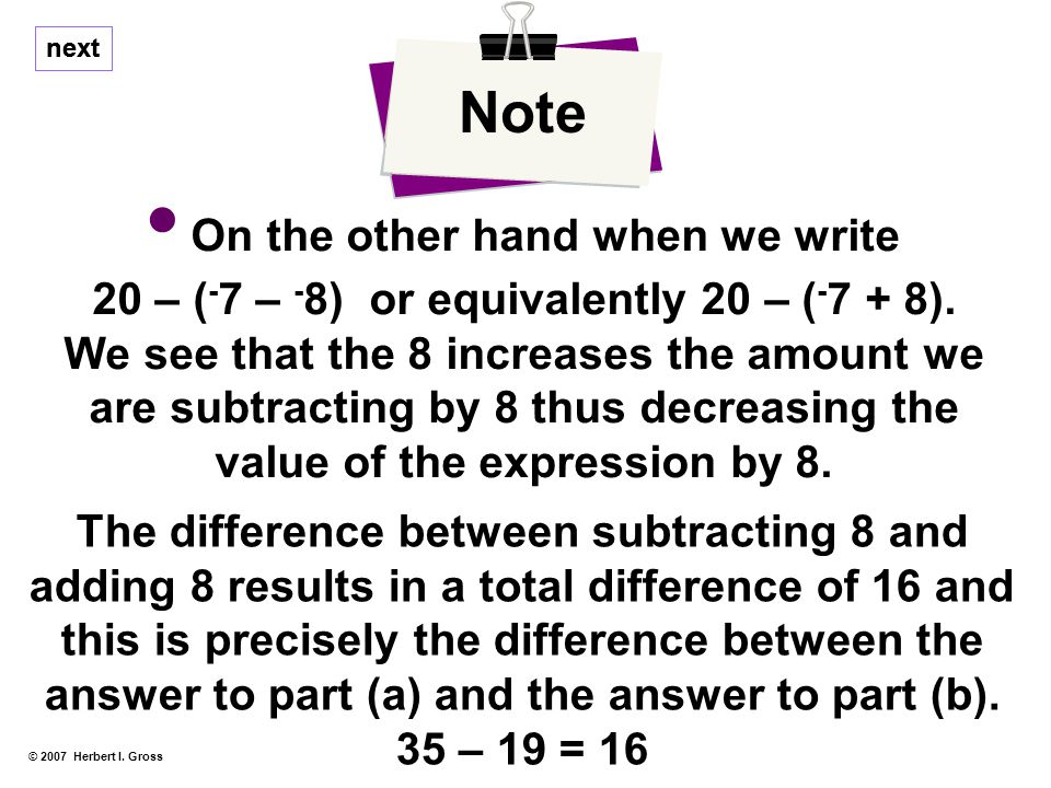 On the other hand when we write 20 – ( - 7 – - 8) or equivalently 20 – ( - 7 + 8).