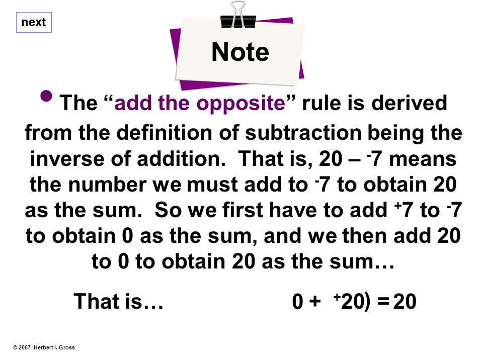 For example, if we start with 15 and take its opposite ( - 15) then add – 7 ( - 22) and then subtract this from 20 (20 – - 22), we obtain 42 as the answer.