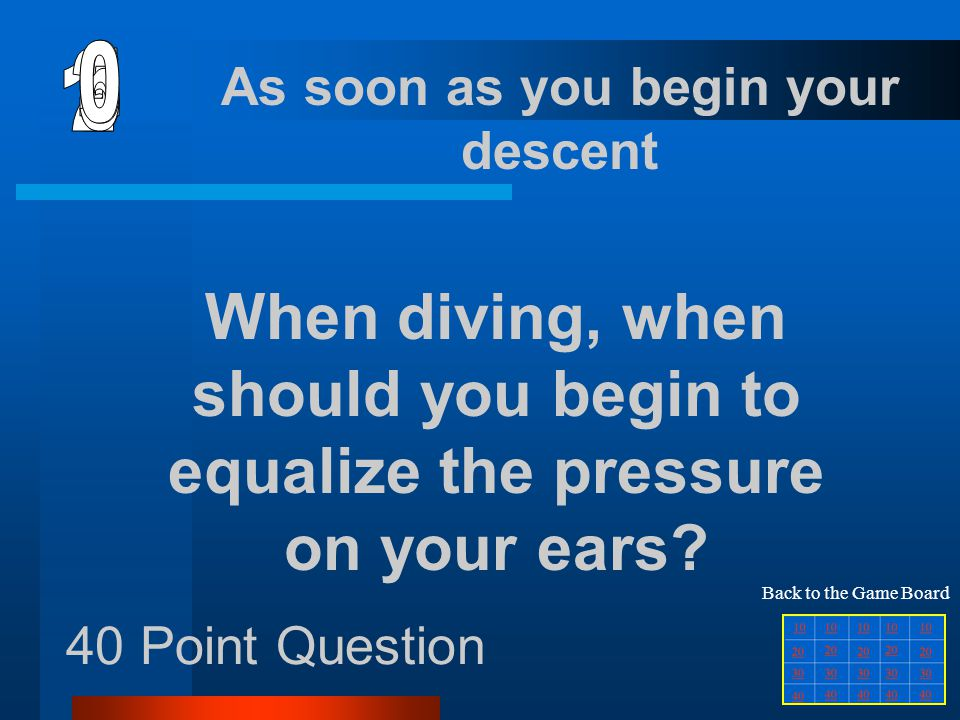 30 Point Question Mask Back to the Game Board What piece of mandatory diving equipment creates an air space