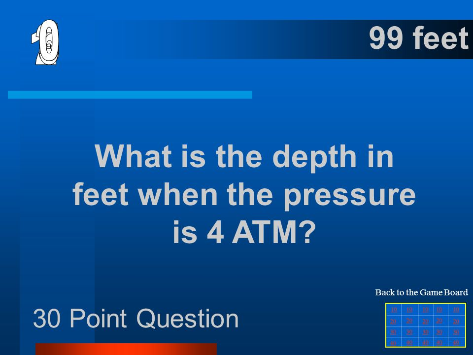 20 Point Question 3 Atmosphere s Back to the Game Board What is the pressure in ATM at 66 feet