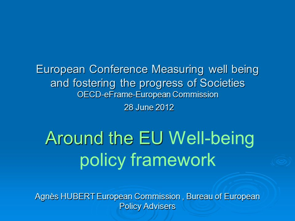 European Conference Measuring well being and fostering the progress of Societies OECD-eFrame-European Commission 28 June 2012 Around the EU Agnès HUBE