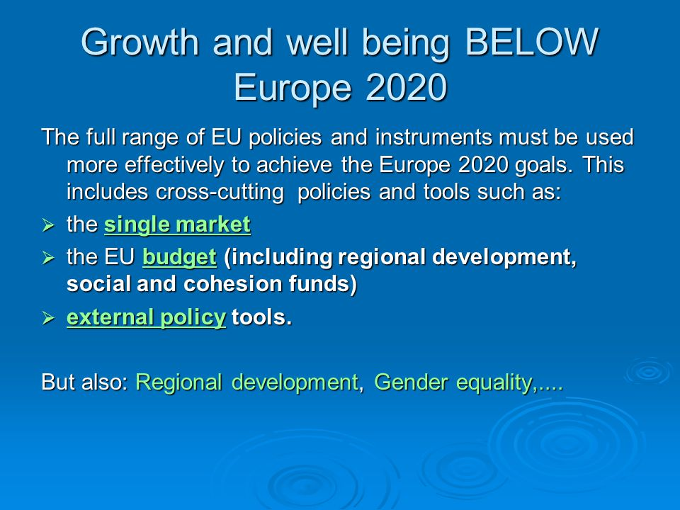 Growth and well being BELOW Europe 2020 The full range of EU policies and instruments must be used more effectively to achieve the Europe 2020 goals.