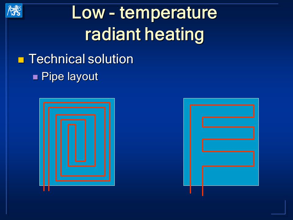 Low - temperature radiant heating Technical solution Technical solution Pipe layout Pipe layout