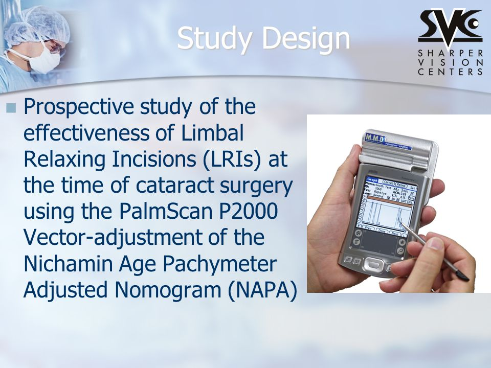 Study Design Prospective study of the effectiveness of Limbal Relaxing Incisions (LRIs) at the time of cataract surgery using the PalmScan P2000 Vecto